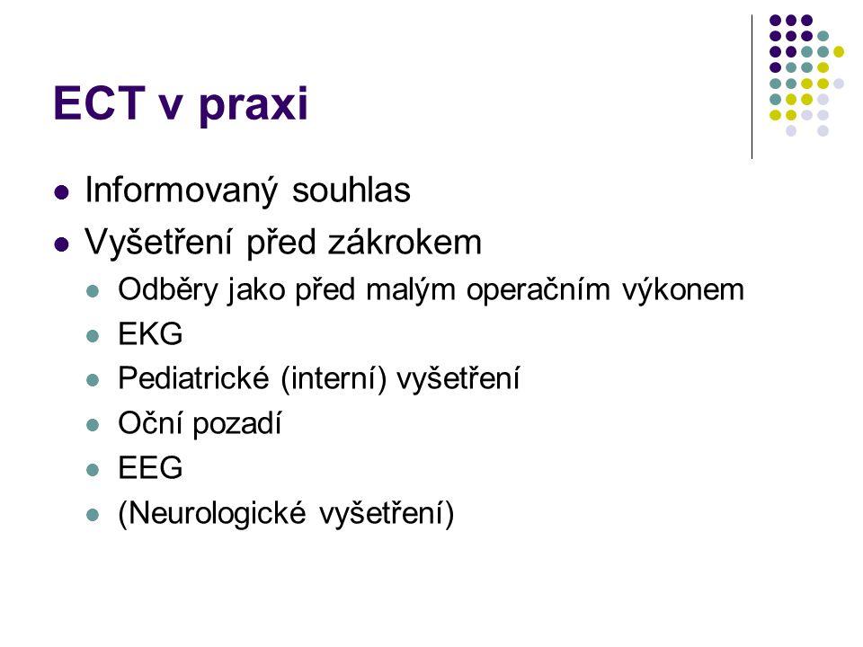 ECT v praxi Informovaný souhlas Vyšetření před zákrokem Odběry jako před malým operačním výkonem EKG Pediatrické (interní) vyšetření Oční pozadí EEG (