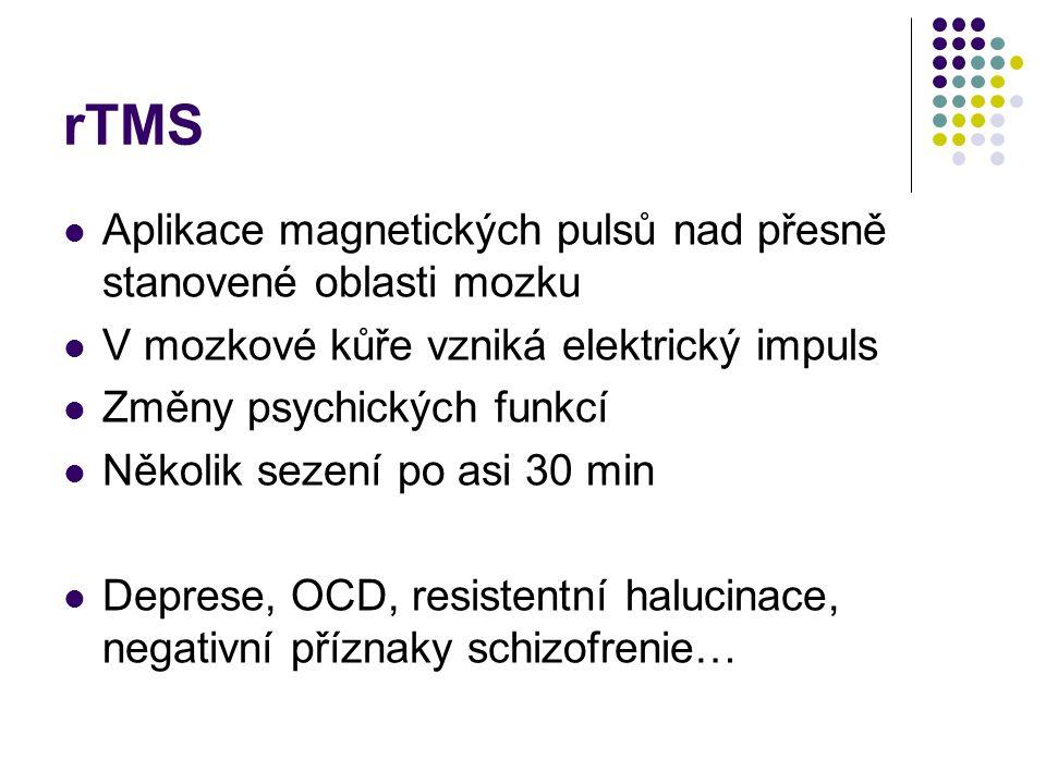 rTMS Aplikace magnetických pulsů nad přesně stanovené oblasti mozku V mozkové kůře vzniká elektrický impuls Změny psychických funkcí Několik sezení po