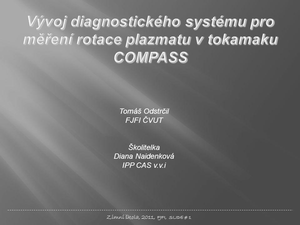 Tomáš Odstrčil FJFI ČVUT Školitelka Diana Naidenková IPP CAS v.v.i Zimní škola, 2011, FJFI, SLIDE # 1
