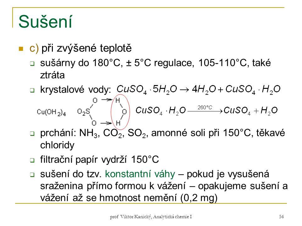 prof Viktor Kanický, Analytická chemie I 56 Sušení c) při zvýšené teplotě  sušárny do 180°C, ± 5°C regulace, 105-110°C, také ztráta  krystalové vody