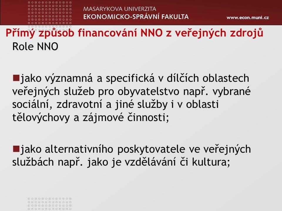 www.econ.muni.cz Přímý způsob financování NNO z veřejných zdrojů Role NNO jako významná a specifická v dílčích oblastech veřejných služeb pro obyvatelstvo např.