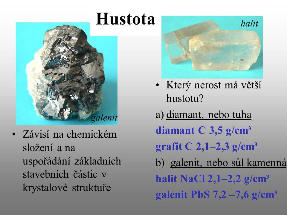 Hustota Závisí na chemickém složení a na uspořádání základních stavebních částic v krystalové struktuře Který nerost má větší hustotu? a)diamant, nebo