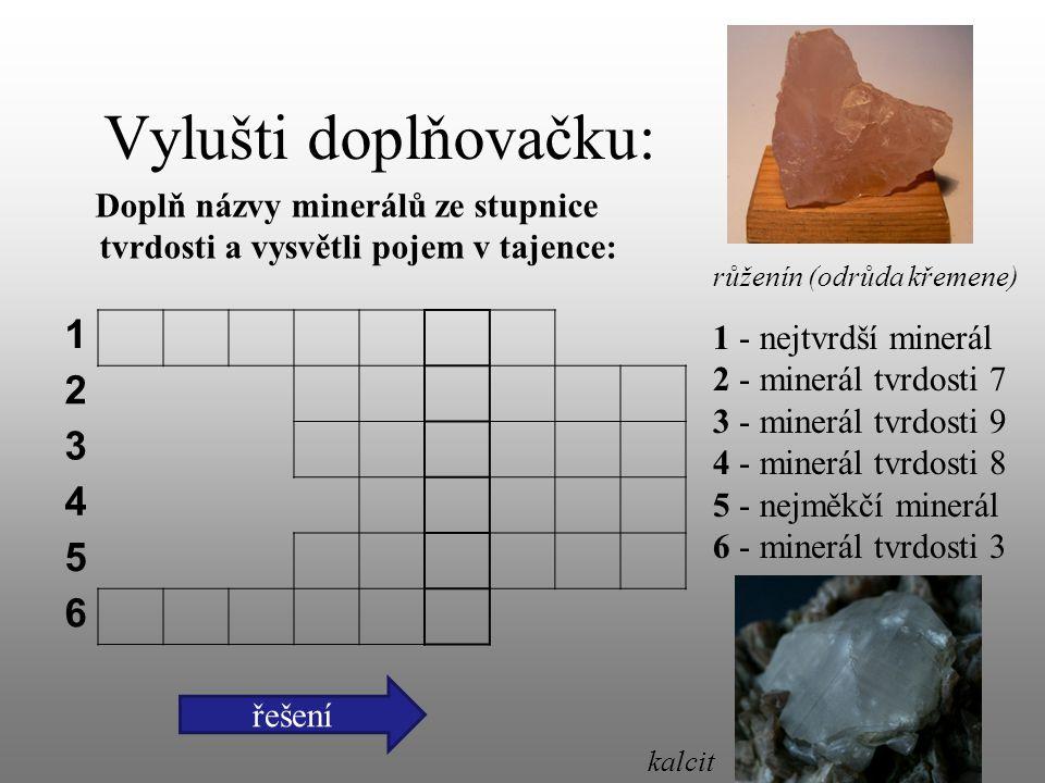 Vylušti doplňovačku: Doplň názvy minerálů ze stupnice tvrdosti a vysvětli pojem v tajence: 1 2 3 4 5 6 1 - nejtvrdší minerál 2 - minerál tvrdosti 7 3