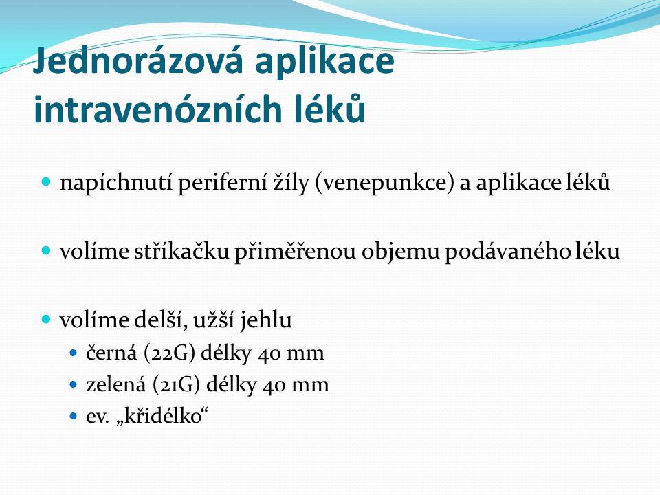 Jednorázová aplikace intravenózních léků napíchnutí periferní žíly (venepunkce) a aplikace léků volíme stříkačku přiměřenou objemu podávaného léku vol