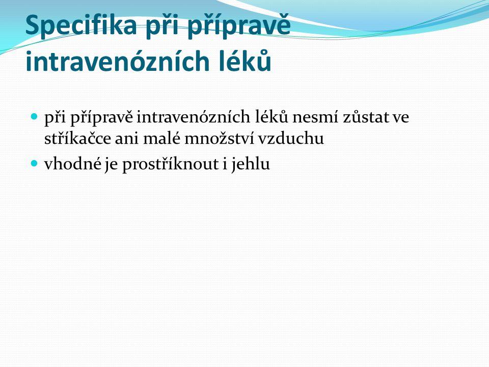 Specifika při přípravě intravenózních léků při přípravě intravenózních léků nesmí zůstat ve stříkačce ani malé množství vzduchu vhodné je prostříknout