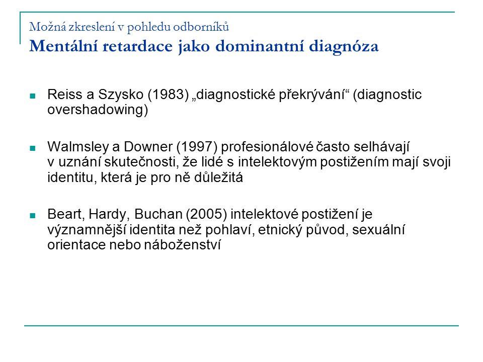 """Možná zkreslení v pohledu odborníků Mentální retardace jako dominantní diagnóza Reiss a Szysko (1983) """"diagnostické překrývání"""" (diagnostic overshadow"""