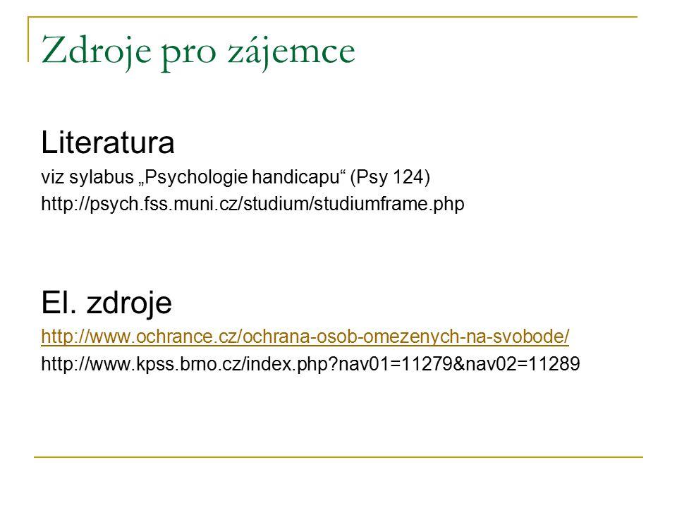 """Zdroje pro zájemce Literatura viz sylabus """"Psychologie handicapu"""" (Psy 124) http://psych.fss.muni.cz/studium/studiumframe.php El. zdroje http://www.oc"""