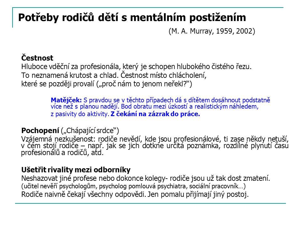 Potřeby rodičů dětí s mentálním postižením (M. A. Murray, 1959, 2002) Čestnost Hluboce vděční za profesionála, který je schopen hlubokého čistého řezu