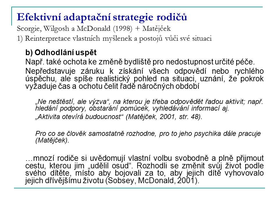 Efektivní adaptační strategie rodičů Scorgie, Wilgosh a McDonald (1998) + Matějček 1) Reinterpretace vlastních myšlenek a postojů vůči své situaci b)
