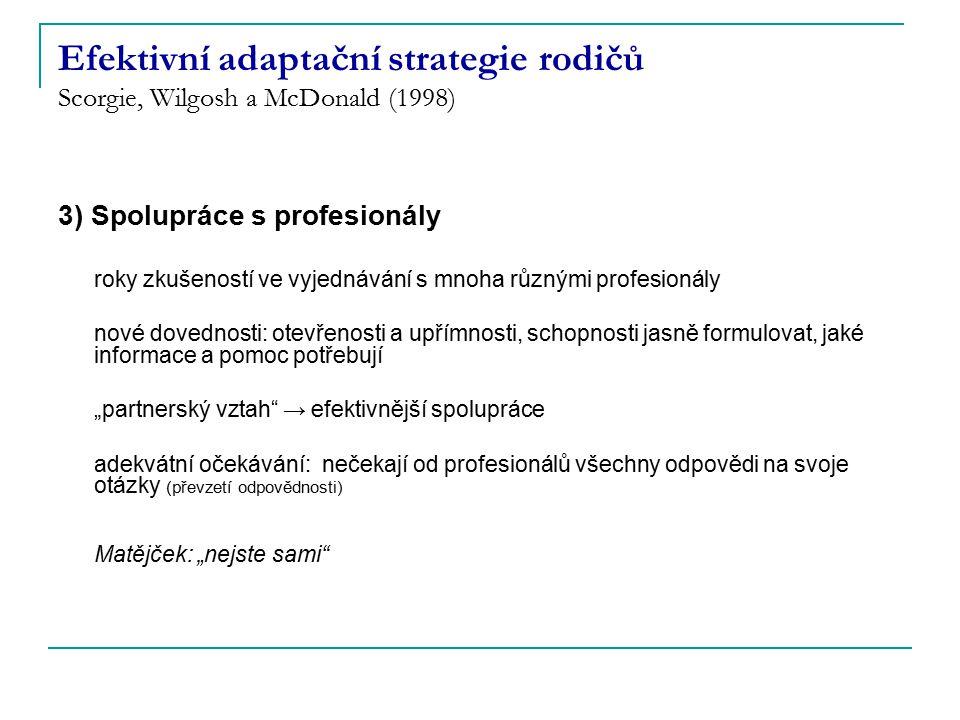 Efektivní adaptační strategie rodičů Scorgie, Wilgosh a McDonald (1998) 3) Spolupráce s profesionály roky zkušeností ve vyjednávání s mnoha různými pr