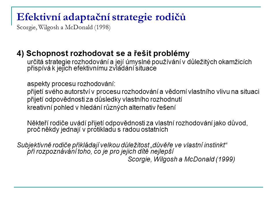 Efektivní adaptační strategie rodičů Scorgie, Wilgosh a McDonald (1998) 4) Schopnost rozhodovat se a řešit problémy určitá strategie rozhodování a jej