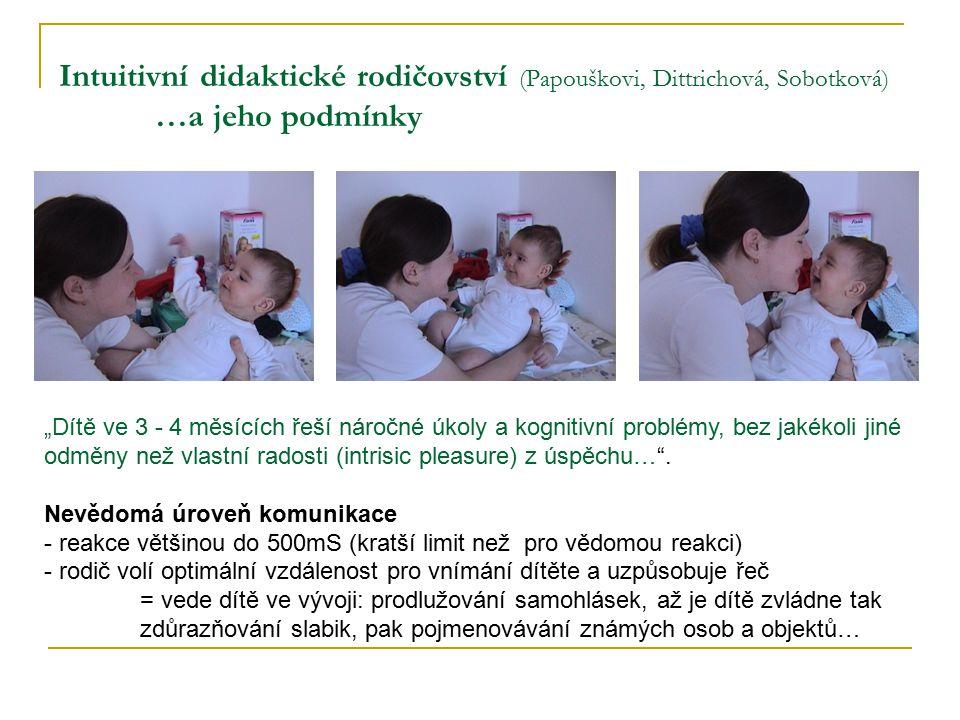 """Intuitivní didaktické rodičovství (Papouškovi, Dittrichová, Sobotková) …a jeho podmínky """"Dítě ve 3 - 4 měsících řeší náročné úkoly a kognitivní problé"""
