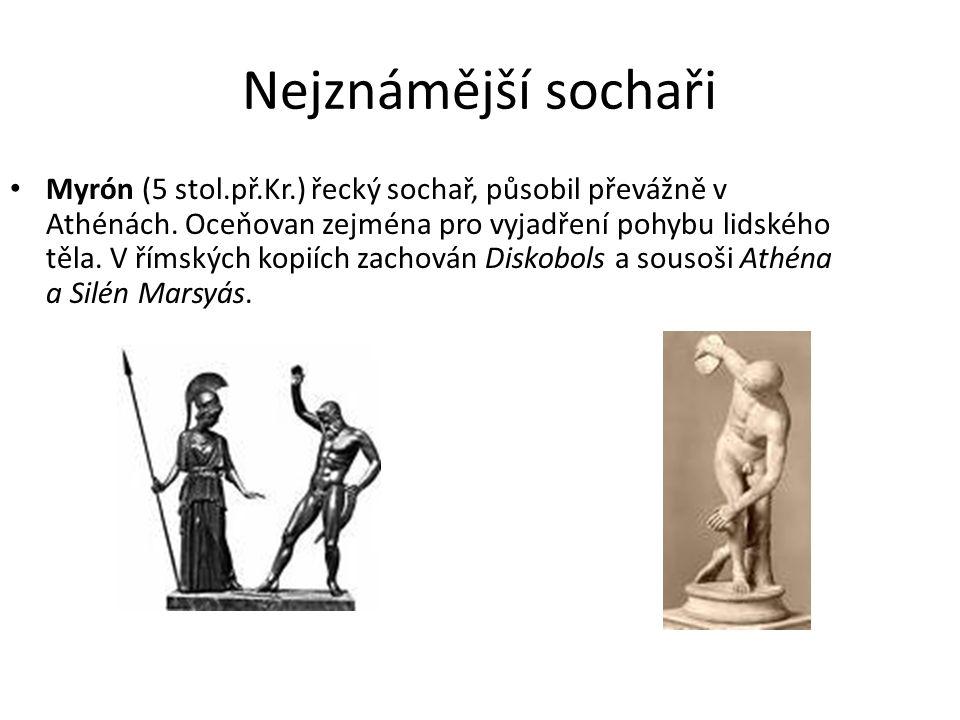 Nejznámější sochaři Myrón (5 stol.př.Kr.) řecký sochař, působil převážně v Athénách.
