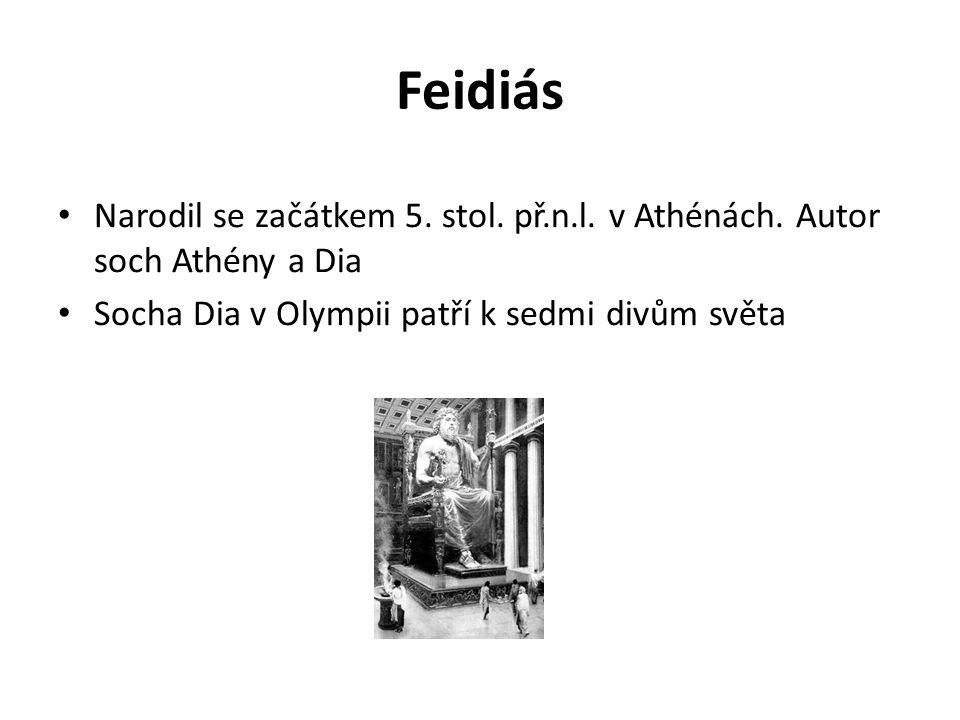 Feidiás Narodil se začátkem 5.stol. př.n.l. v Athénách.