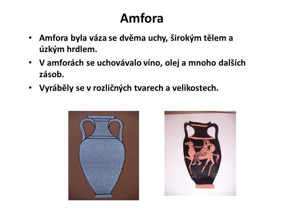 Amfora Amfora byla váza se dvěma uchy, širokým tělem a úzkým hrdlem.