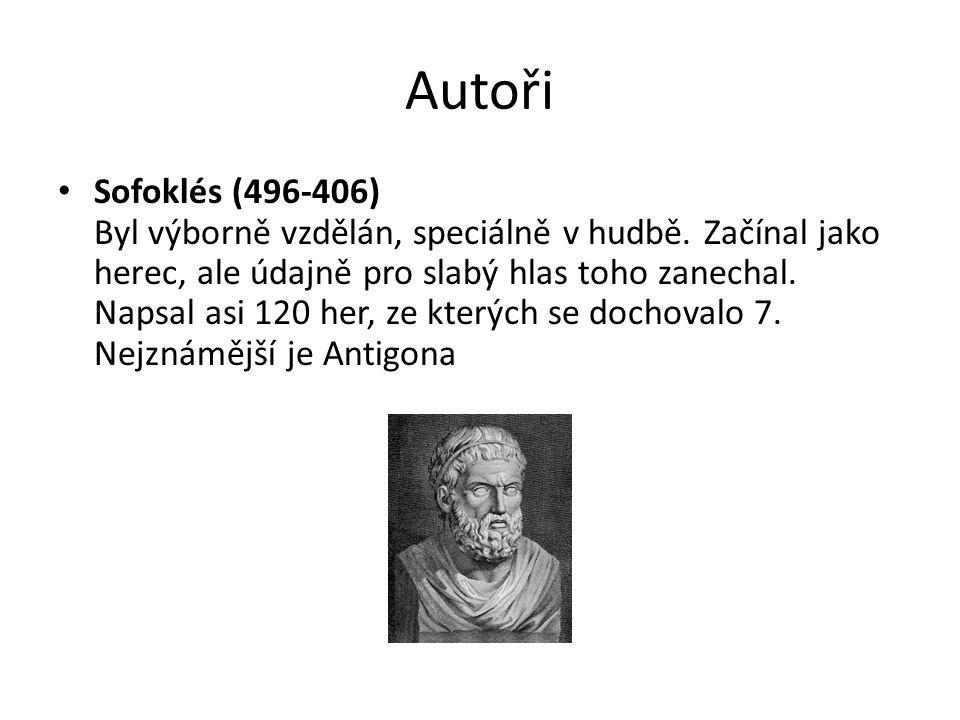 Autoři Sofoklés (496-406) Byl výborně vzdělán, speciálně v hudbě.
