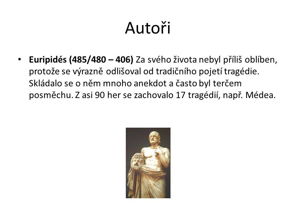Autoři Euripidés (485/480 – 406) Za svého života nebyl příliš oblíben, protože se výrazně odlišoval od tradičního pojetí tragédie.