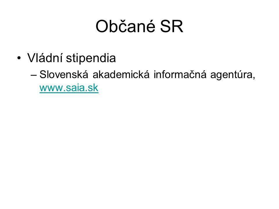 Občané SR Vládní stipendia –Slovenská akademická informačná agentúra, www.saia.sk www.saia.sk