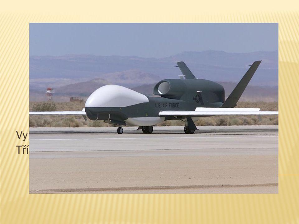  Je to letadlo bez posádky, které může být řízeno na dálku, nebo létat samostatně.