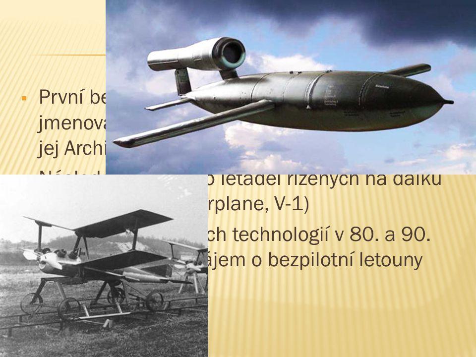  První bezpilotní letadlo vzniklo v roce 1916 a jmenoval se Aerial Target (Vzdušný cíl) a vyrobil jej Archibald Montgomery Low.