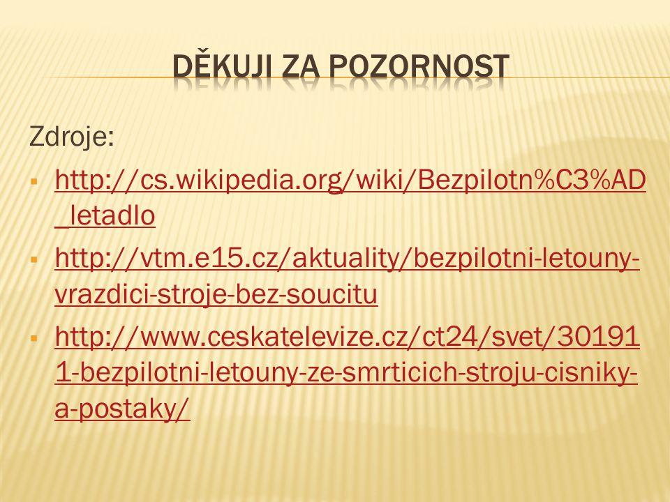 Zdroje:  http://cs.wikipedia.org/wiki/Bezpilotn%C3%AD _letadlo http://cs.wikipedia.org/wiki/Bezpilotn%C3%AD _letadlo  http://vtm.e15.cz/aktuality/bezpilotni-letouny- vrazdici-stroje-bez-soucitu http://vtm.e15.cz/aktuality/bezpilotni-letouny- vrazdici-stroje-bez-soucitu  http://www.ceskatelevize.cz/ct24/svet/30191 1-bezpilotni-letouny-ze-smrticich-stroju-cisniky- a-postaky/ http://www.ceskatelevize.cz/ct24/svet/30191 1-bezpilotni-letouny-ze-smrticich-stroju-cisniky- a-postaky/