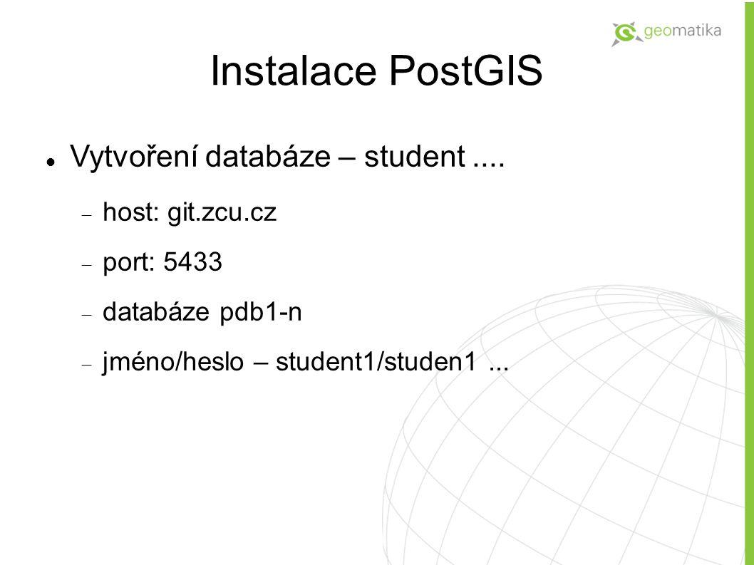 Instalace PostGIS Vytvoření databáze – student....  host: git.zcu.cz  port: 5433  databáze pdb1-n  jméno/heslo – student1/studen1...