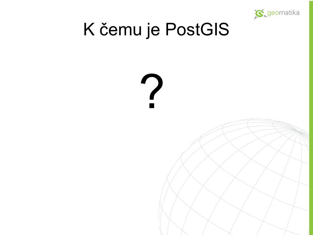 K čemu je PostGIS ?