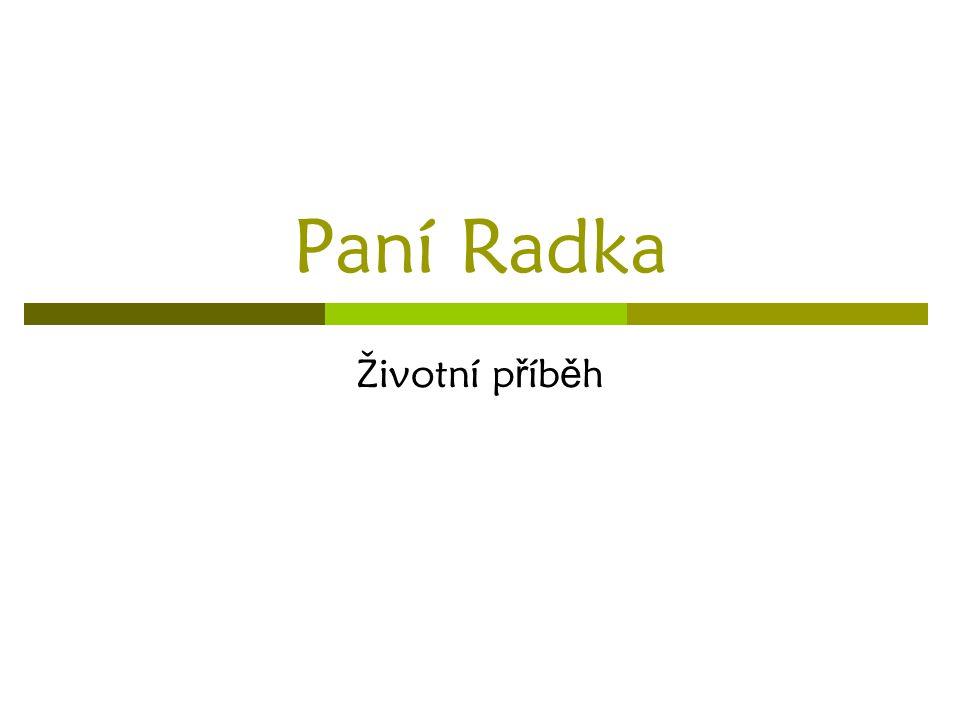 Paní Radka Životní p ř íb ě h