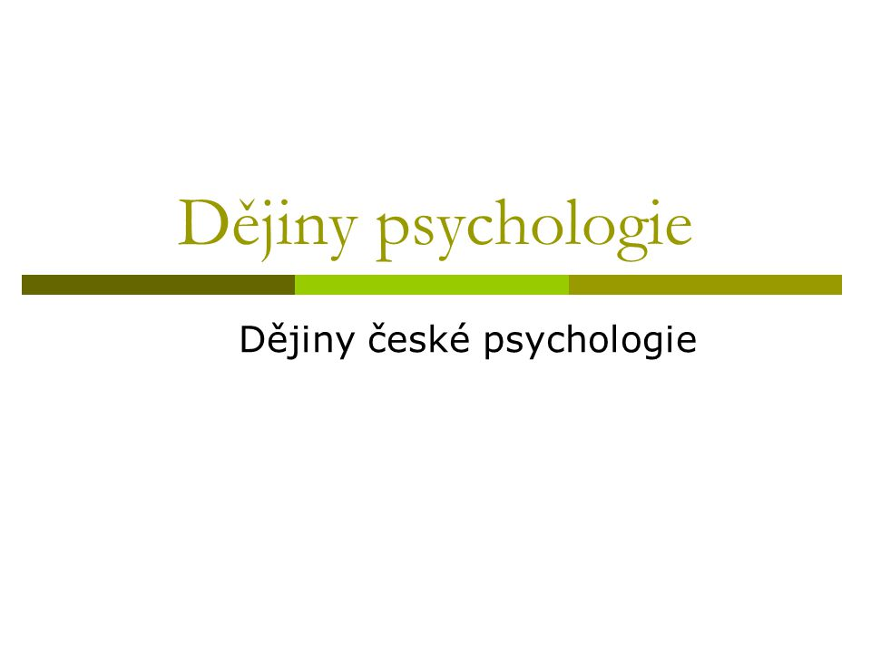 Dějiny psychologie Dějiny české psychologie
