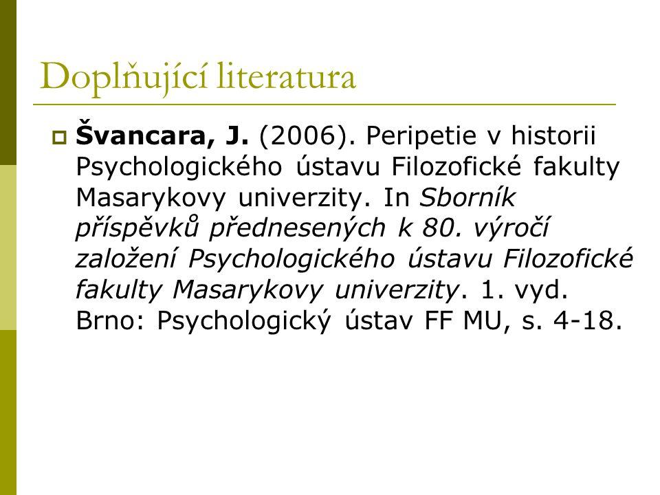 Doplňující literatura  Švancara, J. (2006). Peripetie v historii Psychologického ústavu Filozofické fakulty Masarykovy univerzity. In Sborník příspěv