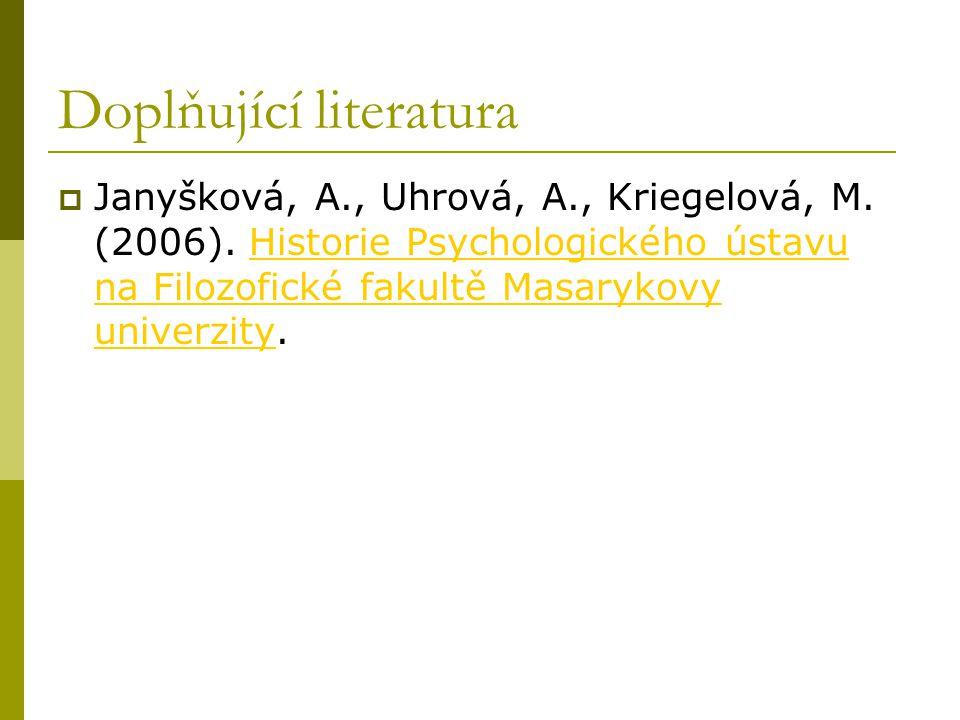 Doplňující literatura  Janyšková, A., Uhrová, A., Kriegelová, M. (2006). Historie Psychologického ústavu na Filozofické fakultě Masarykovy univerzity