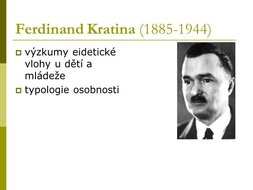 Ferdinand Kratina (1885-1944)  výzkumy eidetické vlohy u dětí a mládeže  typologie osobnosti