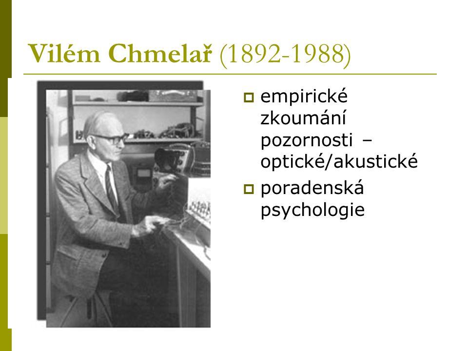 Vilém Chmelař (1892-1988)  empirické zkoumání pozornosti – optické/akustické  poradenská psychologie