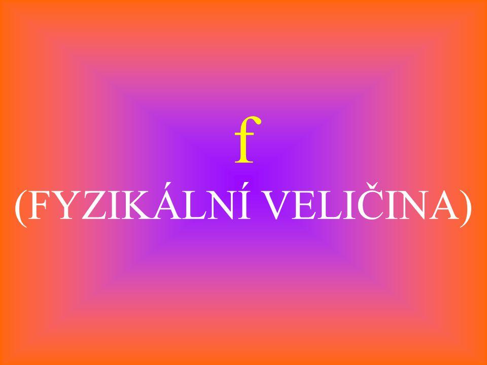 f (FYZIKÁLNÍ VELIČINA)