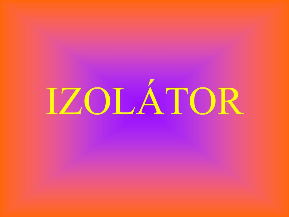 IZOLÁTOR