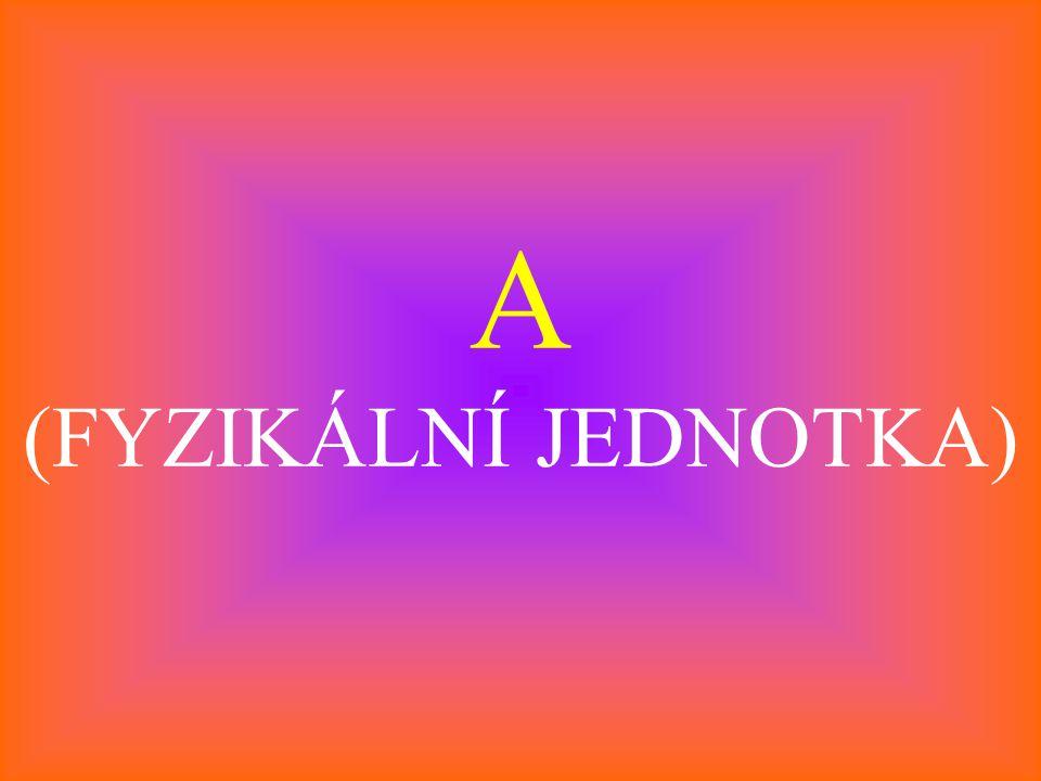 A (FYZIKÁLNÍ JEDNOTKA)