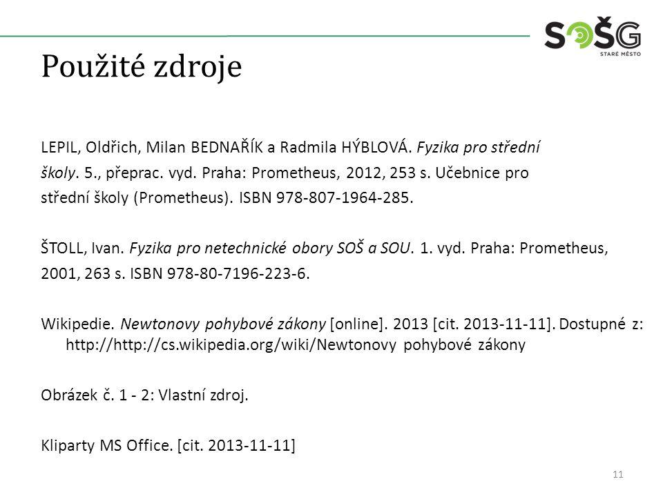 Použité zdroje LEPIL, Oldřich, Milan BEDNAŘÍK a Radmila HÝBLOVÁ.