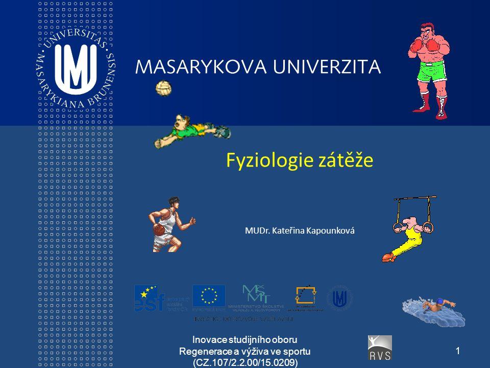 Inovace studijního oboru Regenerace a výživa ve sportu (CZ.107/2.2.00/15.0209) 1 Fyziologie zátěže MUDr.
