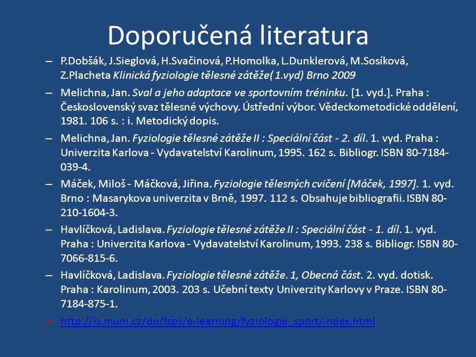 Doporučená literatura – P.Dobšák, J.Sieglová, H.Svačinová, P.Homolka, L.Dunklerová, M.Sosíková, Z.Placheta Klinická fyziologie tělesné zátěže( 1.vyd) Brno 2009 – Melichna, Jan.