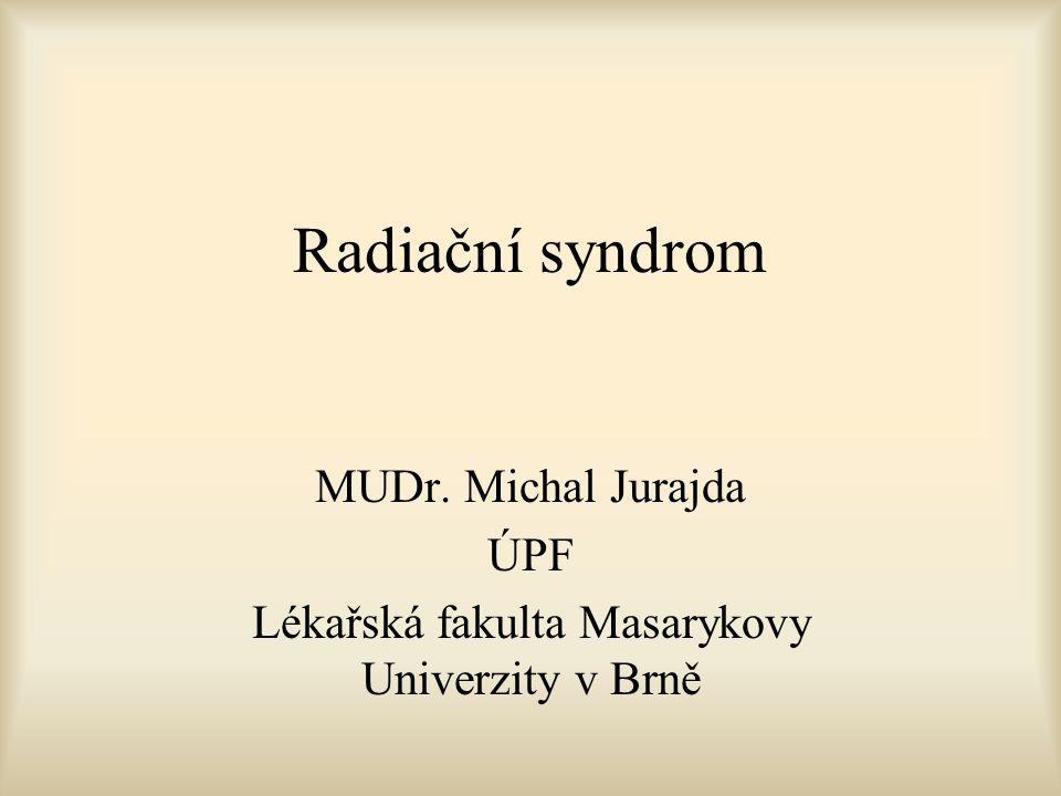 Radiační syndrom MUDr. Michal Jurajda ÚPF Lékařská fakulta Masarykovy Univerzity v Brně