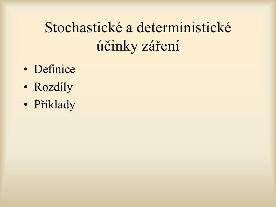 Stochastické a deterministické účinky záření Definice Rozdíly Příklady