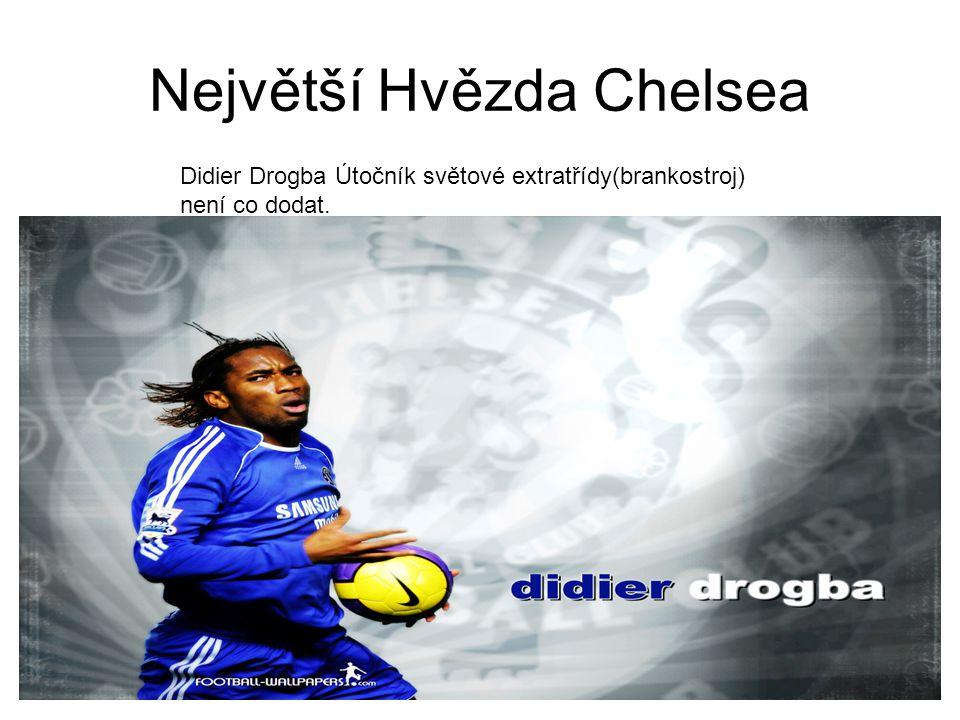 Největší Hvězda Chelsea Didier Drogba Útočník světové extratřídy(brankostroj) není co dodat.