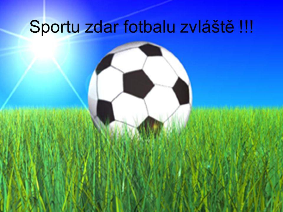 Sportu zdar fotbalu zvláště !!!