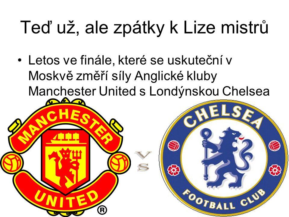 Teď už, ale zpátky k Lize mistrů Letos ve finále, které se uskuteční v Moskvě změří síly Anglické kluby Manchester United s Londýnskou Chelsea