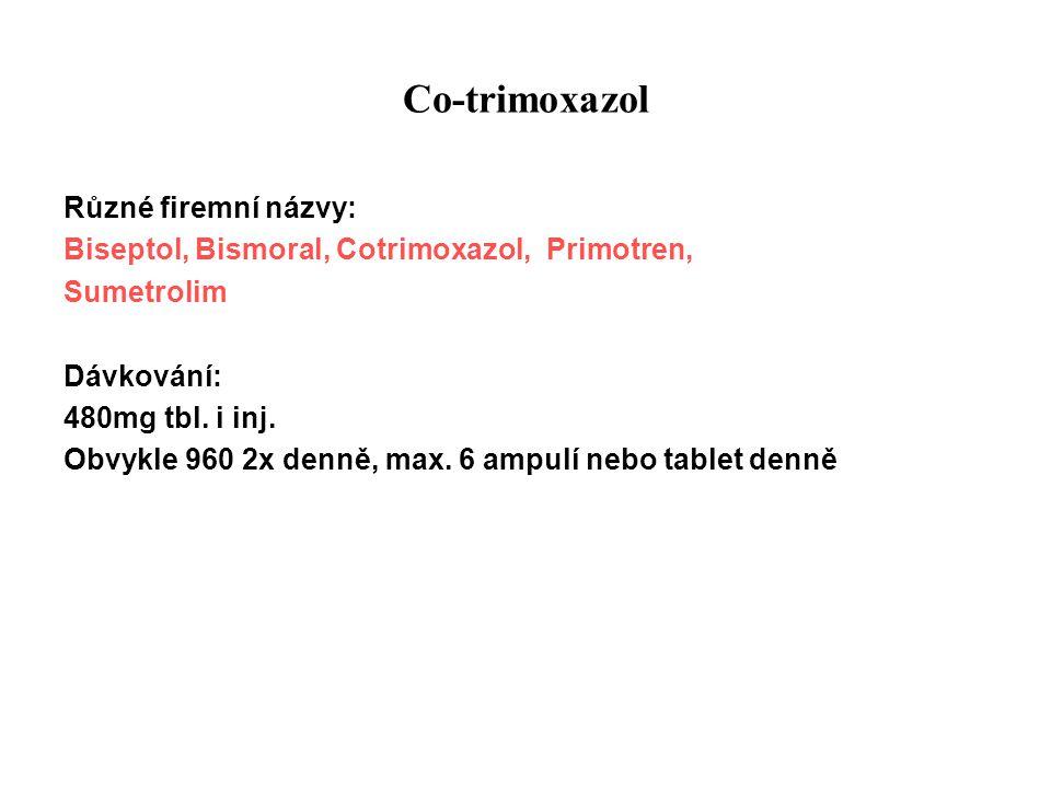 Co-trimoxazol Různé firemní názvy: Biseptol, Bismoral, Cotrimoxazol, Primotren, Sumetrolim Dávkování: 480mg tbl. i inj. Obvykle 960 2x denně, max. 6 a