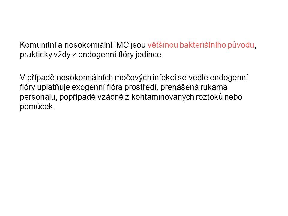 Komunitní a nosokomiální IMC jsou většinou bakteriálního původu, prakticky vždy z endogenní flóry jedince. V případě nosokomiálních močových infekcí s