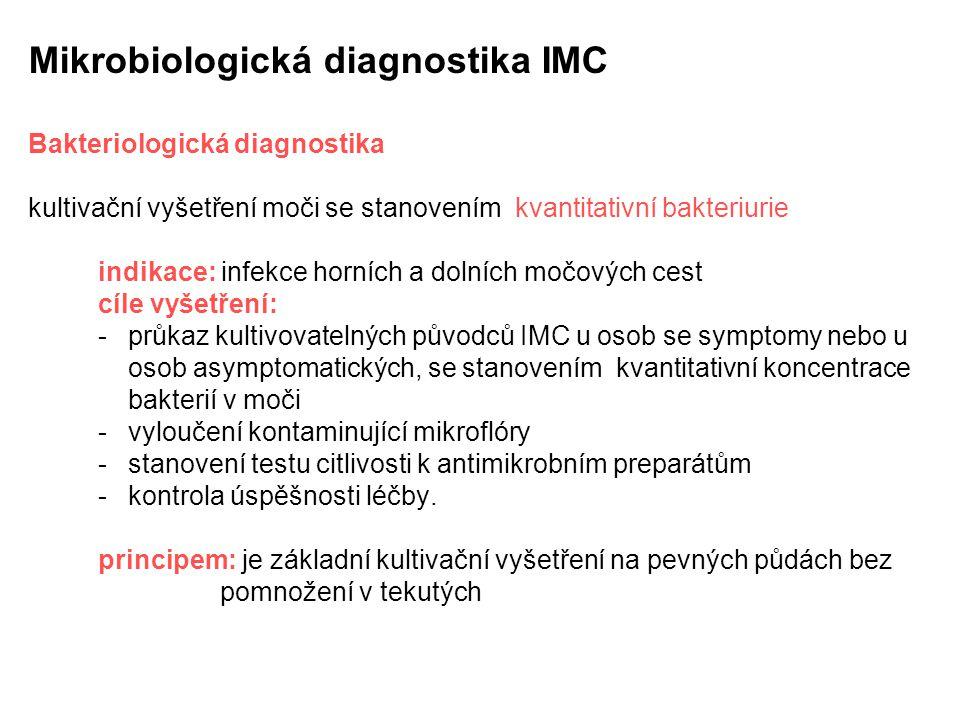 Mikrobiologická diagnostika IMC Bakteriologická diagnostika kultivační vyšetření moči se stanovením kvantitativní bakteriurie indikace: infekce horníc