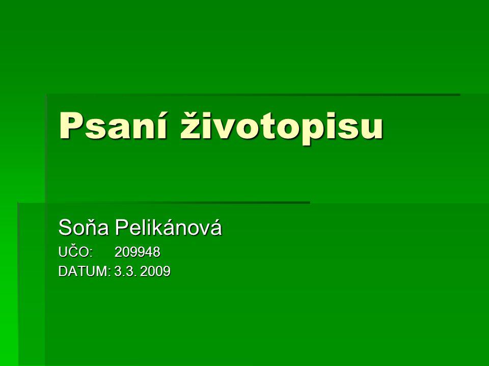 Psaní životopisu Soňa Pelikánová UČO: 209948 DATUM: 3.3. 2009