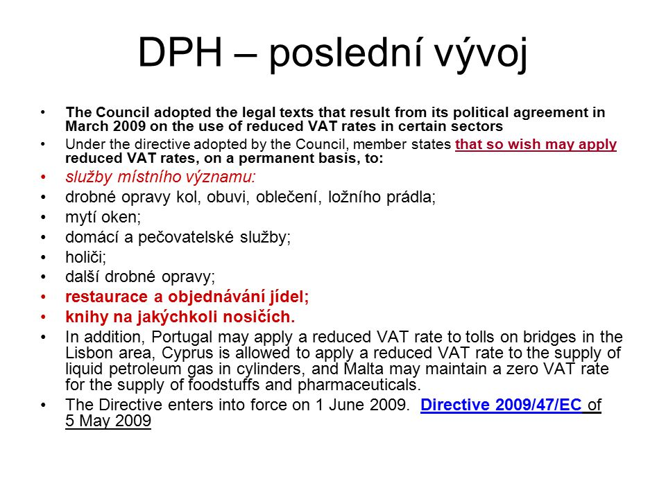 DPH – poslední vývoj The Council adopted the legal texts that result from its political agreement in March 2009 on the use of reduced VAT rates in cer
