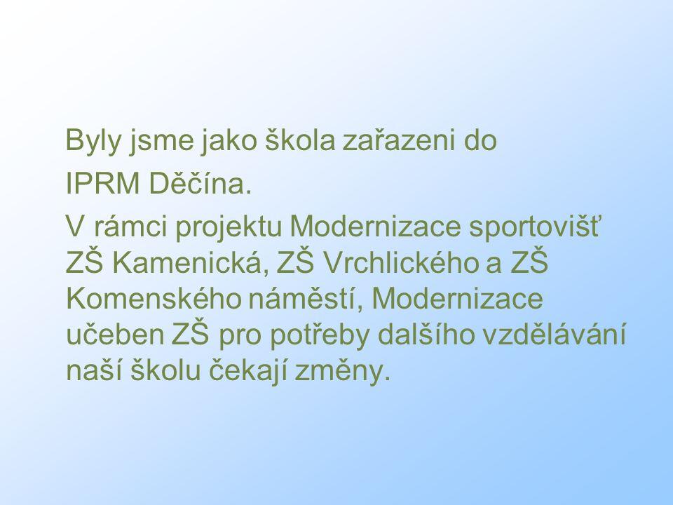 Byly jsme jako škola zařazeni do IPRM Děčína. V rámci projektu Modernizace sportovišť ZŠ Kamenická, ZŠ Vrchlického a ZŠ Komenského náměstí, Modernizac